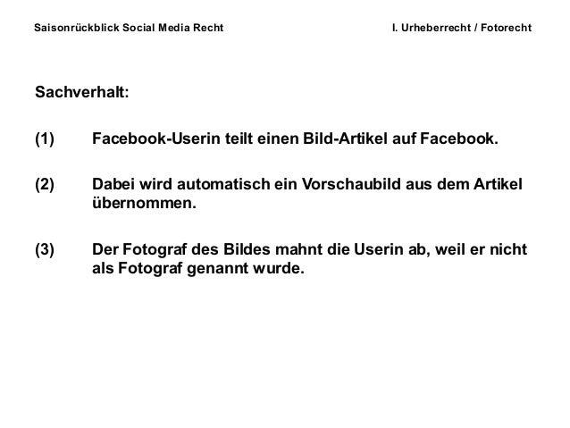Saisonrückblick Social Media Recht I. Urheberrecht / Fotorecht Sachverhalt: (1) Facebook-Userin teilt einen Bild-Artikel a...