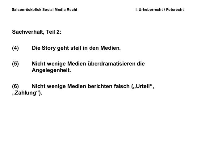 Saisonrückblick Social Media Recht I. Urheberrecht / Fotorecht Sachverhalt, Teil 2: (4) Die Story geht steil in den Medien...
