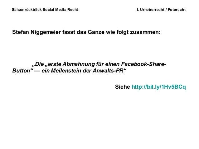 """Saisonrückblick Social Media Recht I. Urheberrecht / Fotorecht Stefan Niggemeier fasst das Ganze wie folgt zusammen: """"Die ..."""