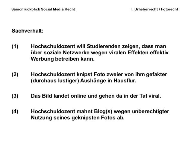 Saisonrückblick Social Media Recht I. Urheberrecht / Fotorecht Sachverhalt: (1) Hochschuldozent will Studierenden zeigen, ...