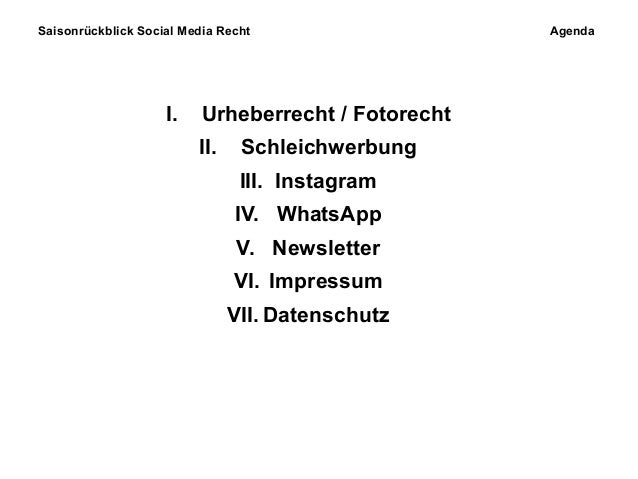 Saisonrückblick Social Media Recht Agenda I. Urheberrecht / Fotorecht II. Schleichwerbung III. Instagram IV. WhatsApp V. N...