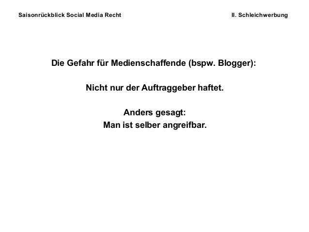 Saisonrückblick Social Media Recht II. Schleichwerbung Die Gefahr für Medienschaffende (bspw. Blogger): Nicht nur der Auft...
