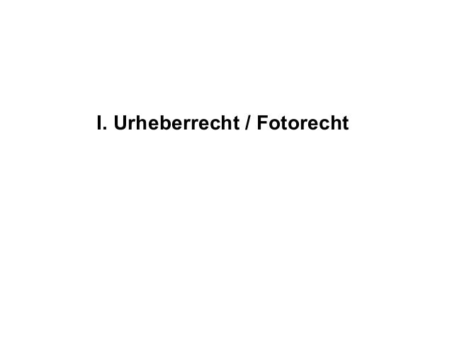 I. Urheberrecht / Fotorecht