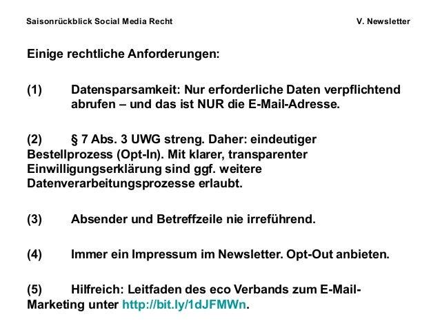 Saisonrückblick Social Media Recht V. Newsletter Einige rechtliche Anforderungen: (1) Datensparsamkeit: Nur erforderliche ...