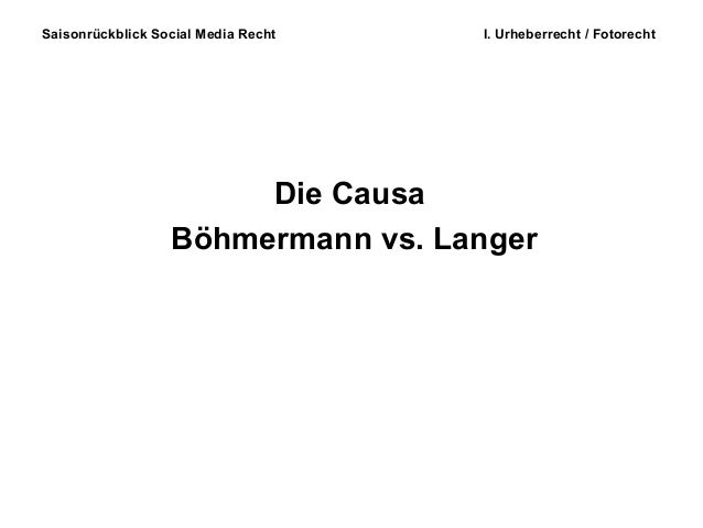 Saisonrückblick Social Media Recht I. Urheberrecht / Fotorecht Die Causa Böhmermann vs. Langer