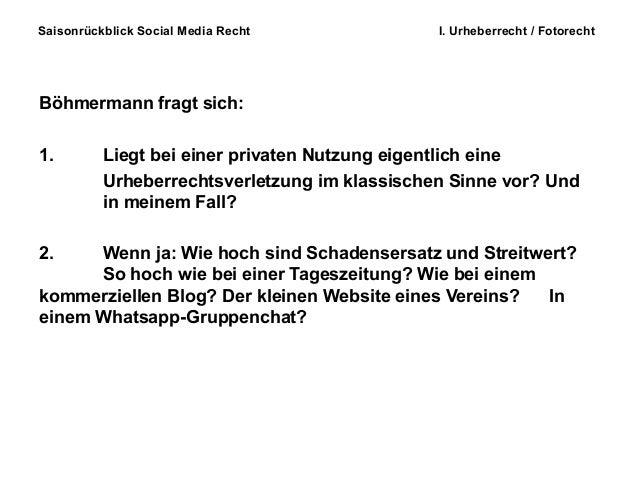 Saisonrückblick Social Media Recht I. Urheberrecht / Fotorecht Böhmermann fragt sich: 1. Liegt bei einer privaten Nutzung ...