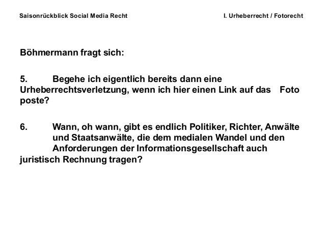 Saisonrückblick Social Media Recht I. Urheberrecht / Fotorecht Böhmermann fragt sich: 5. Begehe ich eigentlich bereits dan...