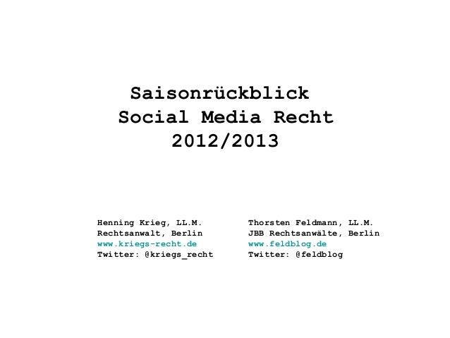 SaisonrückblickSocial Media Recht2012/2013Henning Krieg, LL.M.Rechtsanwalt, Berlinwww.kriegs-recht.deTwitter: @kriegs_rech...