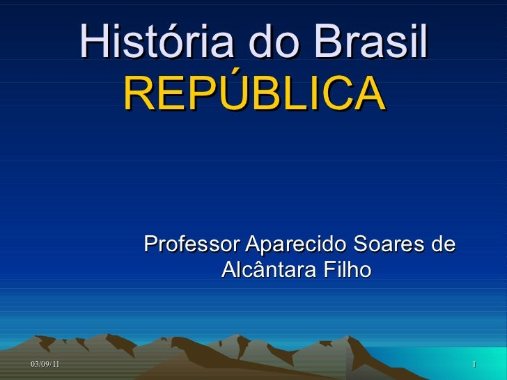 História do Brasil REPÚBLICA Professor Aparecido Soares de Alcântara Filho