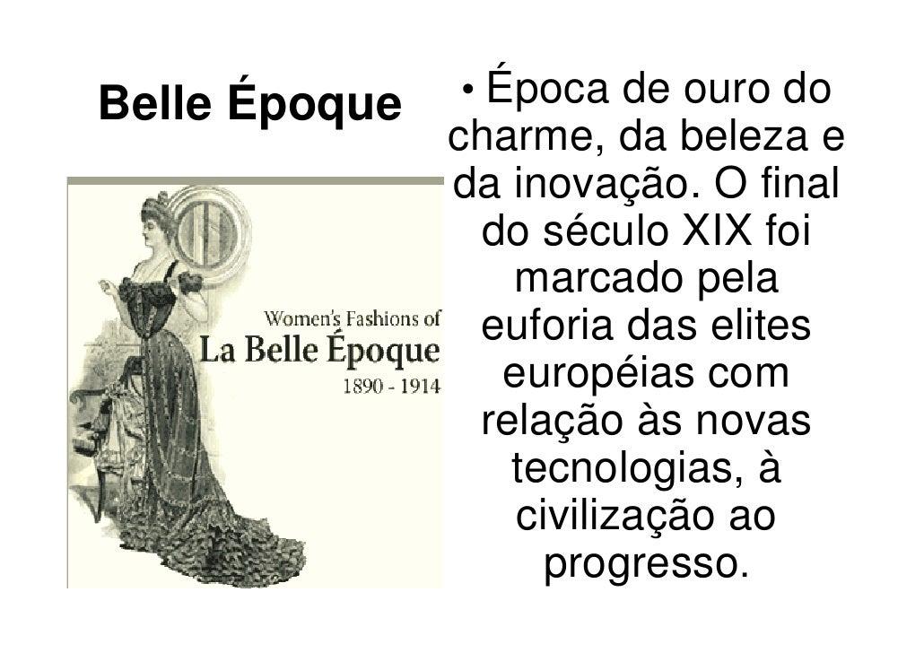 Belle Époque   • Época de ouro do               charme, da beleza e               da inovação. O final                 do ...