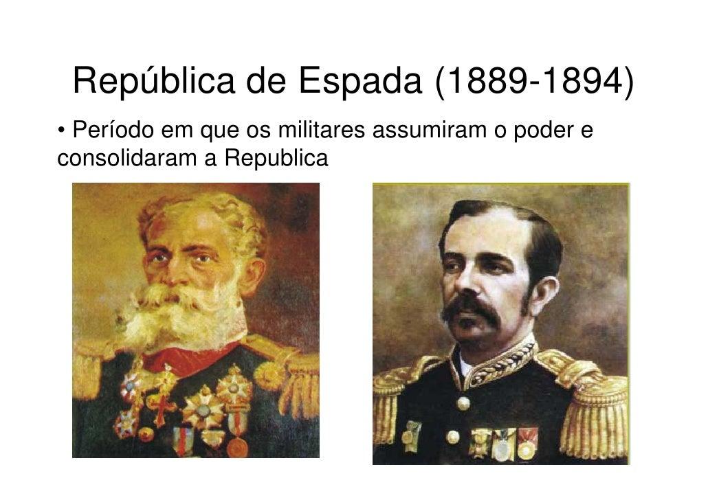 República de Espada (1889-1894)• Período em que os militares assumiram o poder econsolidaram a Republica
