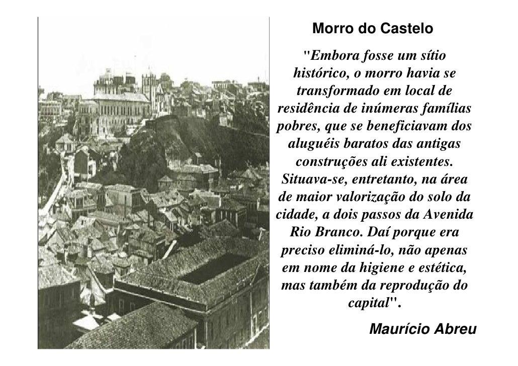 Foram usados todos osrecursos disponíveis para o  desmonte do Morro do castelo, até seu completo   arrasamento: desde a   ...