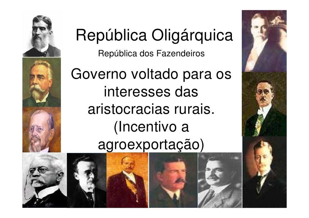 República Oligárquica   República dos FazendeirosGoverno voltado para os     interesses das  aristocracias rurais.       (...