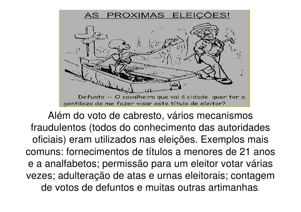 Além do voto de cabresto, vários mecanismos fraudulentos (todos do conhecimento das autoridades  oficiais) eram utilizados...