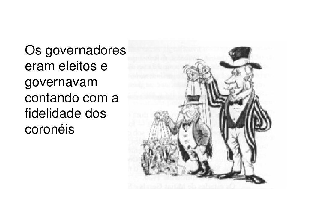 Os governadoreseram eleitos egovernavamcontando com afidelidade doscoronéis