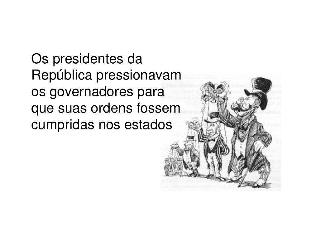 Os presidentes daRepública pressionavamos governadores paraque suas ordens fossemcumpridas nos estados