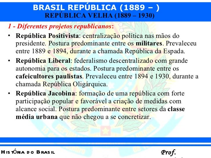 <ul><li>1 - Diferentes projetos republicanos : </li></ul><ul><li>República Positivista : centralização política nas mãos d...