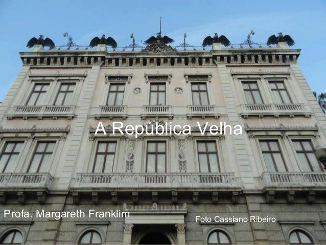 República Velha O período compreendido entre a proclamação da República em 1889 e a Revolução de 1930, foi tradicionalment...