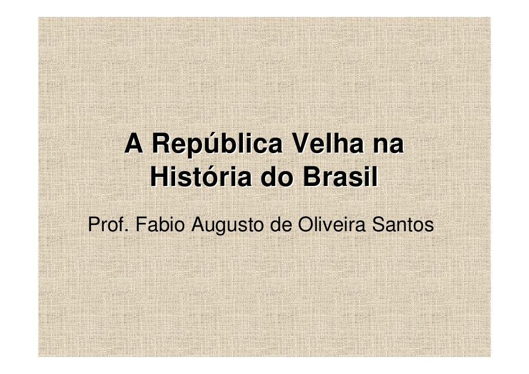 A República Velha na     História do BrasilProf. Fabio Augusto de Oliveira Santos