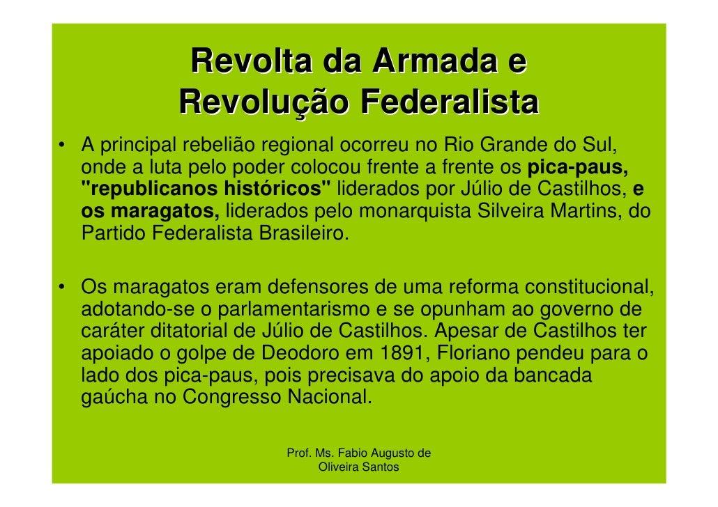 Revolta da Armada e             Revolução Federalista• A principal rebelião regional ocorreu no Rio Grande do Sul,  onde a...