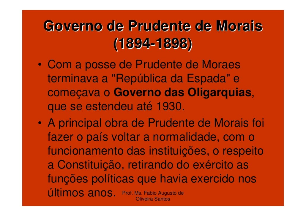 """Governo de Prudente de Morais          (1894-1898)• Com a posse de Prudente de Moraes  terminava a """"República da Espada"""" e..."""