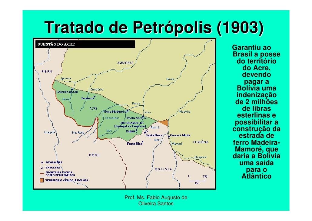 Tratado de Petrópolis (1903)                                       Garantiu ao                                       Brasi...