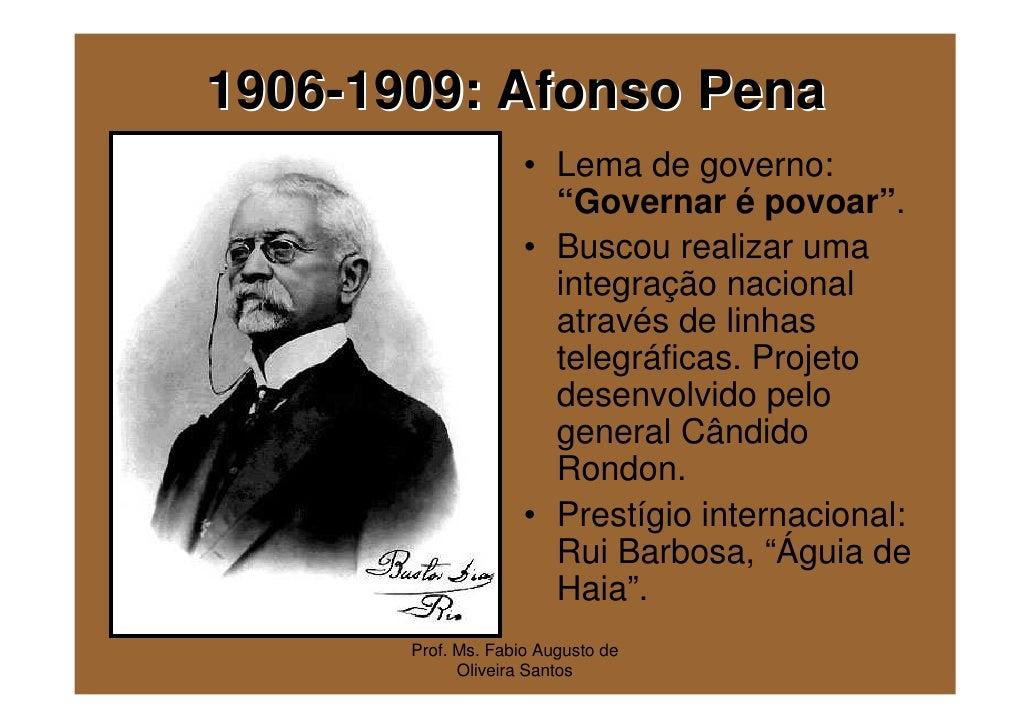 """1906-1909: Afonso Pena                     • Lema de governo:                       """"Governar é povoar"""".                  ..."""