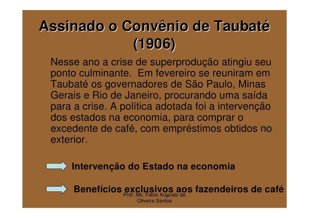 Assinado o Convênio de Taubaté            (1906) Nesse ano a crise de superprodução atingiu seu ponto culminante. Em fever...
