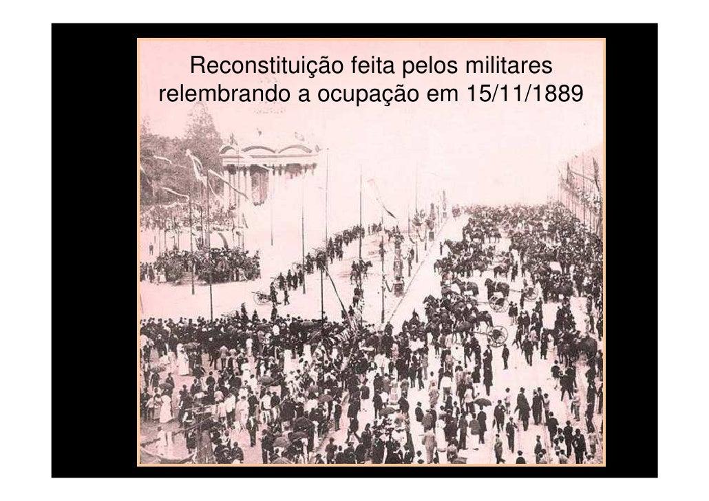 Reconstituição feita pelos militaresrelembrando a ocupação em 15/11/1889           Prof. Ms. Fabio Augusto de             ...
