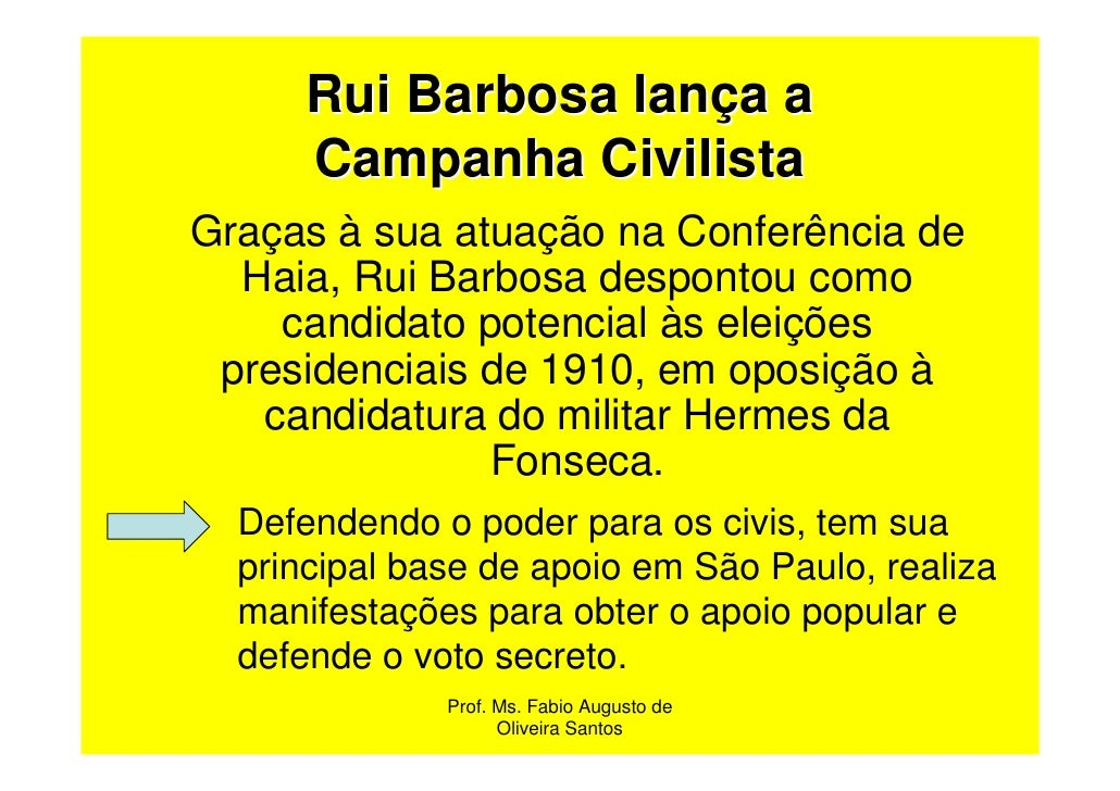 Rui Barbosa lança a      Campanha CivilistaGraças à sua atuação na Conferência de  Haia, Rui Barbosa despontou como    can...