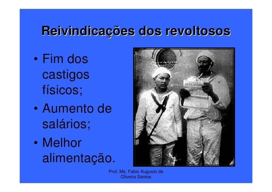 Reivindicações dos revoltosos• Fim dos  castigos  físicos;• Aumento de  salários;• Melhor  alimentação.            Prof. M...