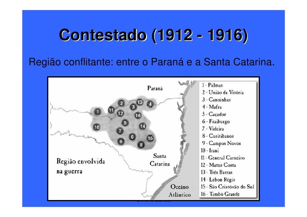 Contestado (1912 - 1916)Região conflitante: entre o Paraná e a Santa Catarina.                    Prof. Ms. Fabio Augusto ...
