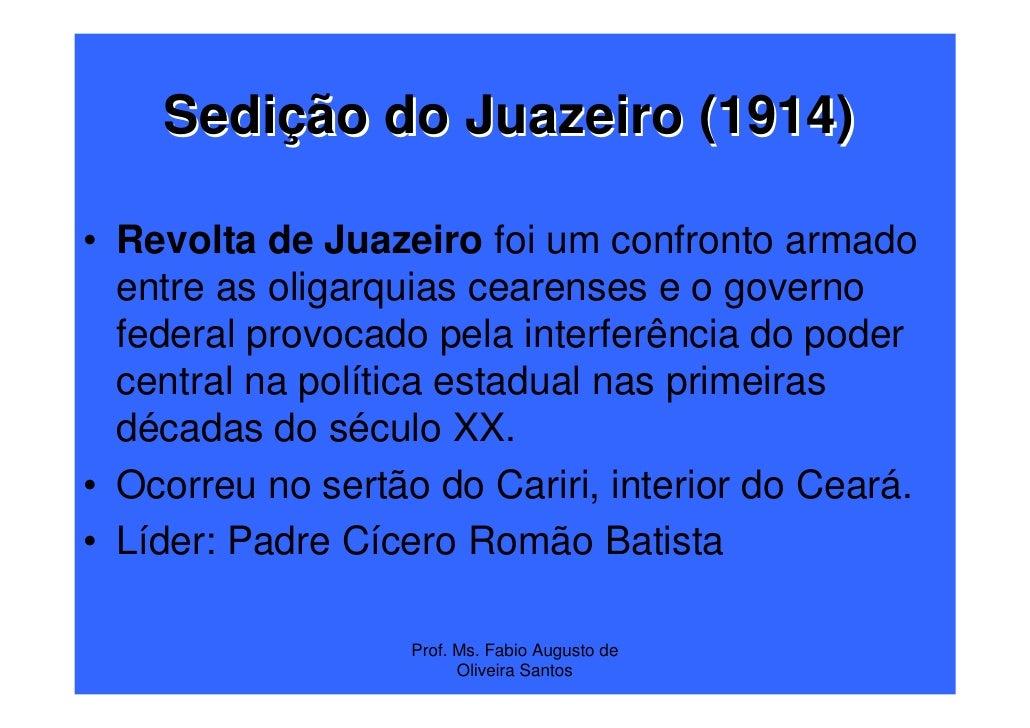 Sedição do Juazeiro (1914)• Revolta de Juazeiro foi um confronto armado  entre as oligarquias cearenses e o governo  feder...