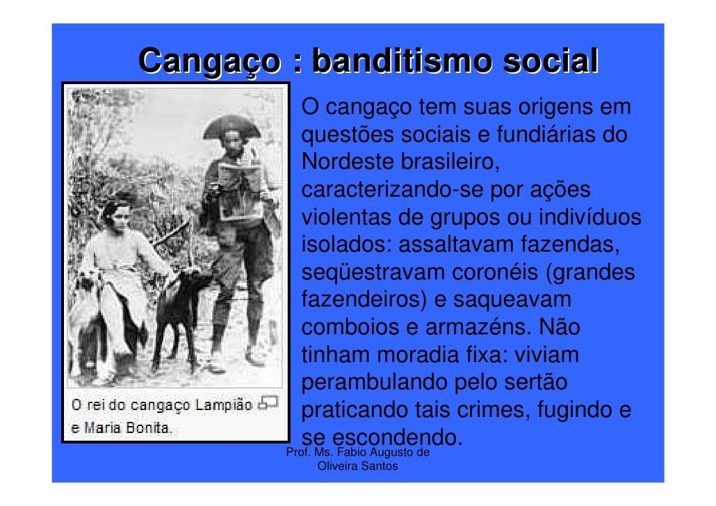 Cangaço : banditismo social           O cangaço tem suas origens em           questões sociais e fundiárias do           N...