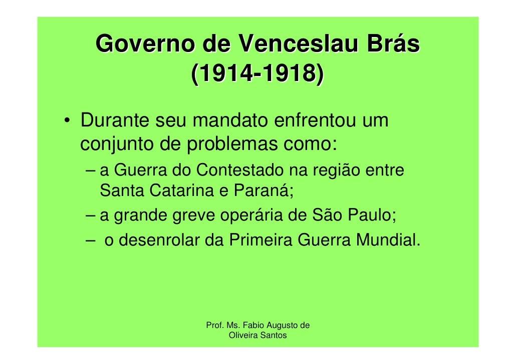 Governo de Venceslau Brás          (1914-1918)• Durante seu mandato enfrentou um  conjunto de problemas como:  – a Guerra ...
