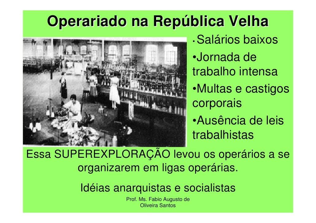 Operariado na República Velha                                               •Salários baixos                              ...