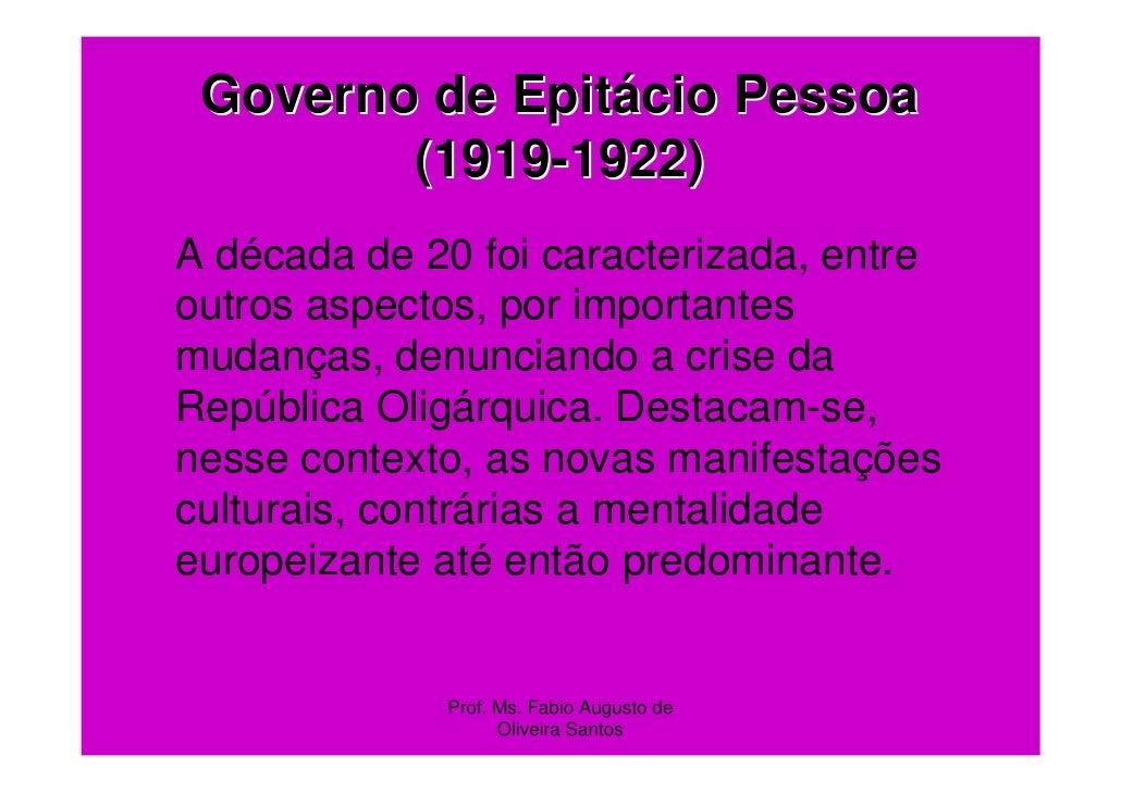 Governo de Epitácio Pessoa        (1919-1922)A década de 20 foi caracterizada, entreoutros aspectos, por importantesmudanç...
