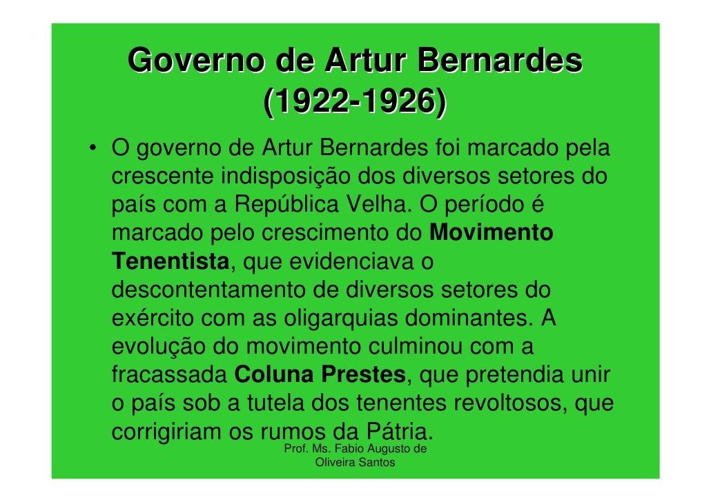 Governo de Artur Bernardes          (1922-1926)• O governo de Artur Bernardes foi marcado pela  crescente indisposição dos...
