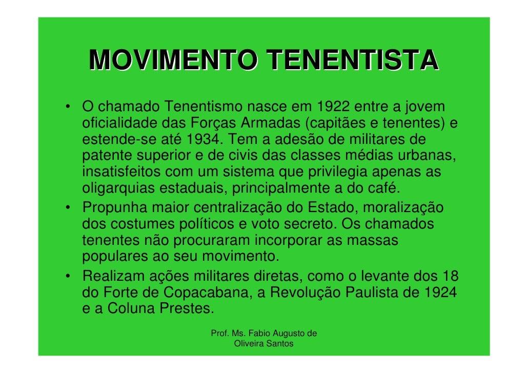 MOVIMENTO TENENTISTA• O chamado Tenentismo nasce em 1922 entre a jovem  oficialidade das Forças Armadas (capitães e tenent...