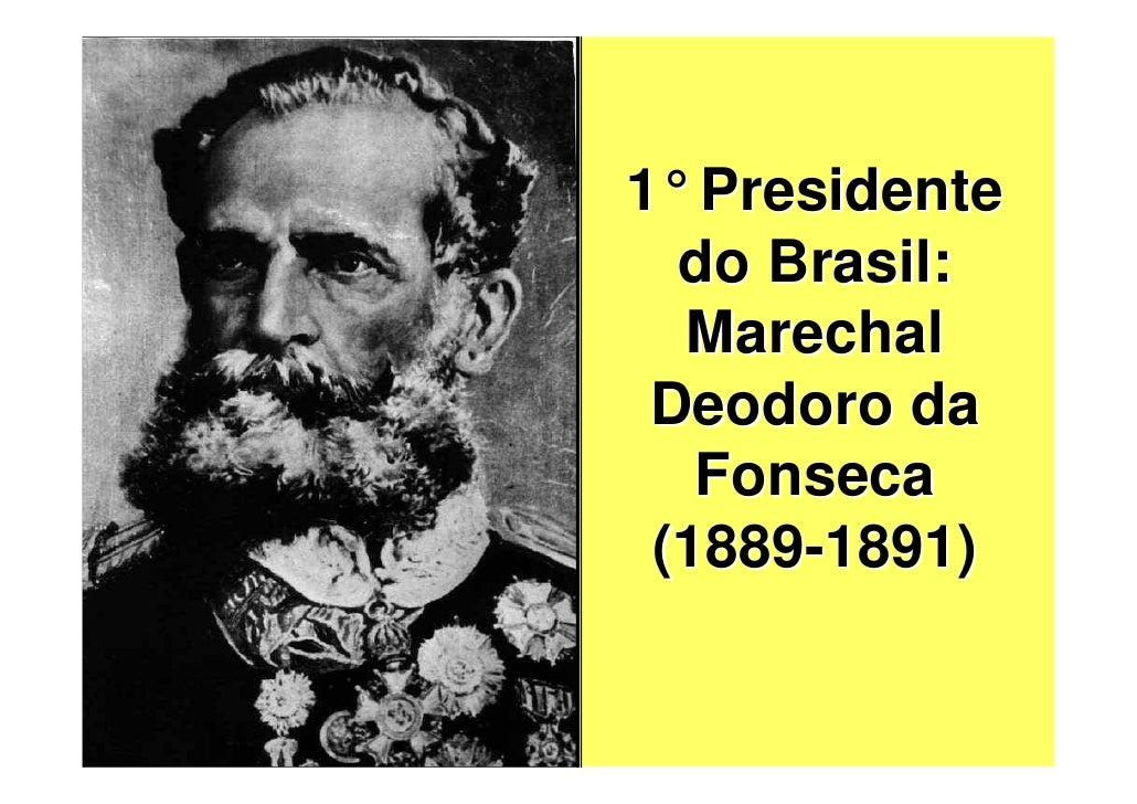 1° Presidente                     do Brasil:                     Marechal                    Deodoro da                   ...