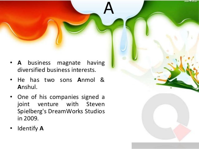 A  • A business magnate having diversified business interests. • He has two sons Anmol & Anshul. • One of his companies si...