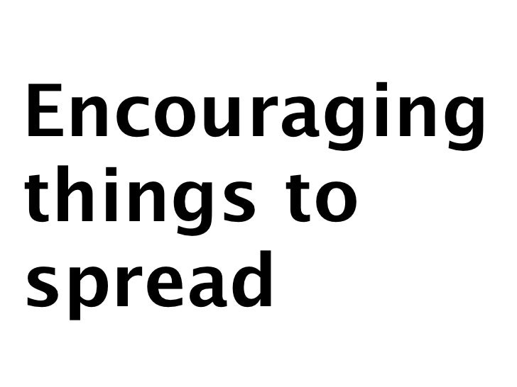 Encouraging things to spread