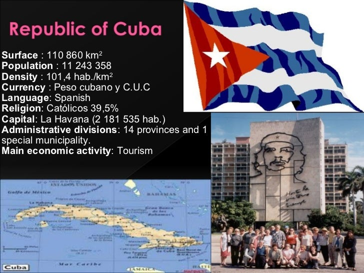 Surface  : 110 860 km 2 Population  : 11 243 358 Density  : 101,4 hab./km 2 Currency  : Peso cubano y C.U.C Language : Spa...