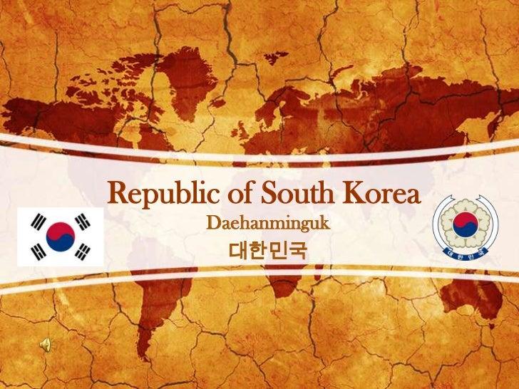 Republic of South Korea       Daehanminguk         대한민국