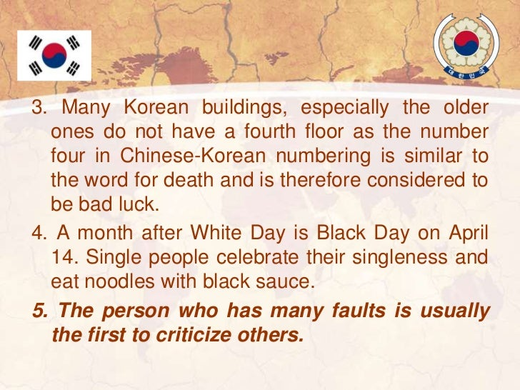 South Korean Mores:1. It is important to never say anything bad about a family member, dead or alive.2. It is not uncommon...