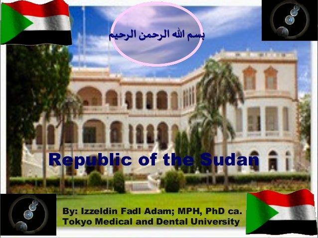 Republic of the Sudan By: Izzeldin Fadl Adam; MPH, PhD ca. Tokyo Medical and Dental University