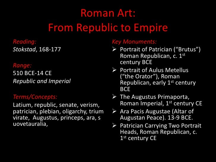 Roman Art: From Republic to Empire<br />Reading:<br />Stokstad, 168-177<br />Range:<br />510 BCE-14 CE<br />Republic and I...