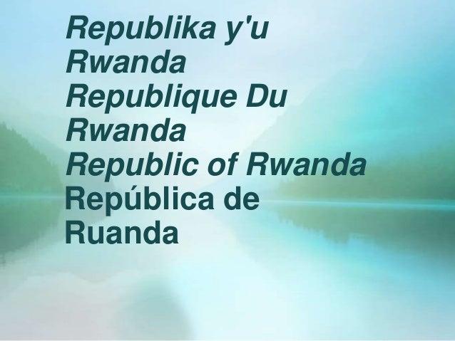 Republika yuRwandaRepublique DuRwandaRepublic of RwandaRepública deRuanda