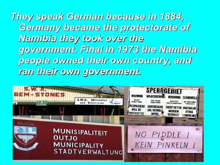 <ul><li>They speak German because in 1884, Germany became the  protectorate of Namibia they took over the government. Fina...