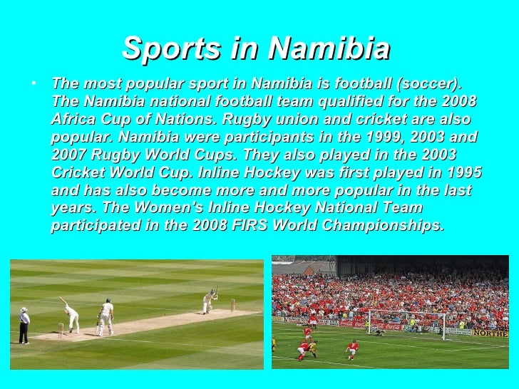 Sports in Namibia   <ul><li>The most popular sport in Namibia is football (soccer). The Namibia national football team qua...